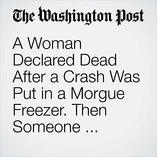 A Woman Declared Dead After a Crash Was Put in a Morgue Freezer. Then Someone Noticed Her Breathing. copertina