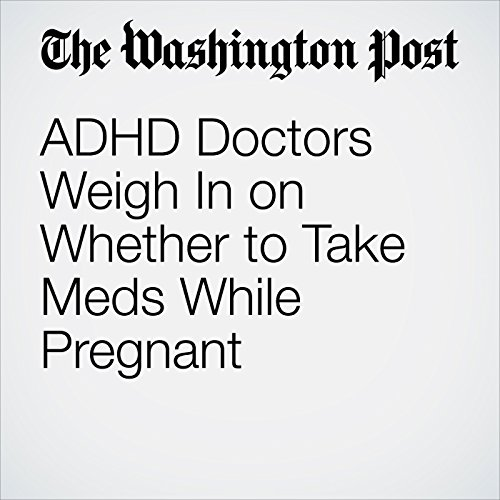 ADHD Doctors Weigh In on Whether to Take Meds While Pregnant cover art