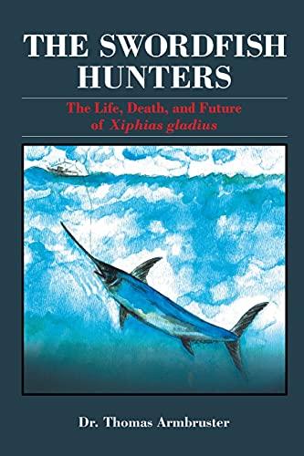 The Swordfish Hunters: The Life, Death, and Future of Xiphias Gladius