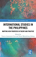 International Studies in the Philippines: Mapping New Frontiers in Theory and Practice (International Relations in Southeast Asia)