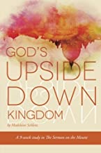 God's Upside Down Kingdom: A Study for Women Through the Sermon on the Mount (Turn Aside Bible Studies)