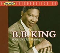 Proper Introduction to B.B. King: Woke Up This