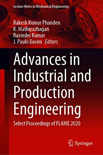 Advances in Industrial and Production Engineering: Select Proceedings of FLAME 2020 (Lecture Notes in Mechanical Engineering) (English Edition)