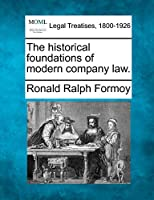 The Historical Foundations of Modern Company Law.