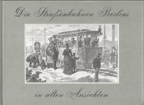 Die Straßenbahnen Berlins in alten Ansichten. Hundert Jahre elektrische Straßenbahnen