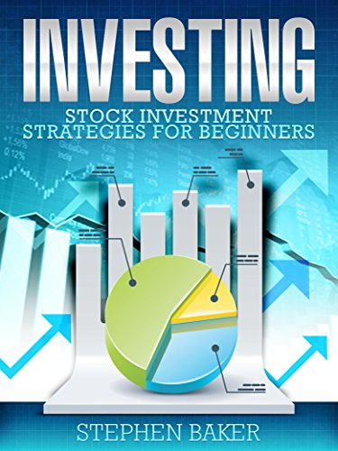 Investing: Stock Investment Strategies for Beginners (Stock Investing, Stocks, Stock Investment, Investing Basics)