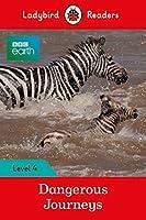 BBC Earth: Dangerous Journeys - Ladybird Readers Level 4 (BBC Earth: Ladybird Readers, Level 4)