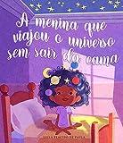 A menina que viajou o universo sem sair da cama (Portuguese Edition)