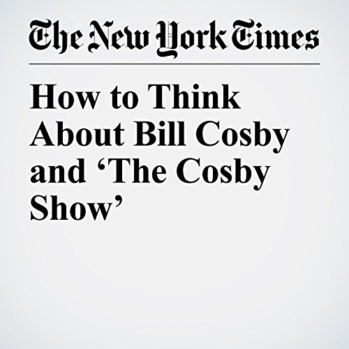 How to Think About Bill Cosby and 'The Cosby Show' copertina