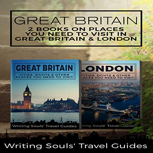 Great Britain: 2 Books - Places You Need to Visit in Great Britain & London audiobook cover art