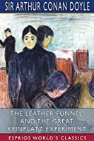 The Leather Funnel, and The Great Keinplatz Experiment (Esprios Classics)