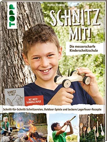 Schnitz mit! Die messerscharfe Kinderschnitzschule: Schnitt-für-Schnitt-Schnitzereien, Outdoor-Spiele und leckere Lagerfeuer-Rezepte. Extra: Ein Bogen Motiv-Schmirgelpapier