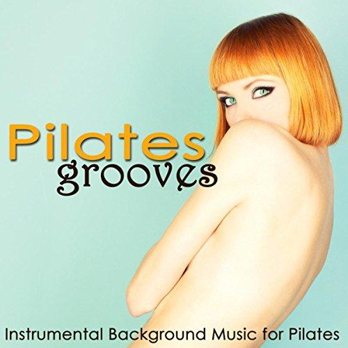 Pilates Grooves – Instrumental Background Music for Pilates, Women Fitness & Power Yoga