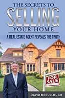 The Secrets to Selling Your Home 1387696637 Book Cover