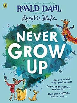 Never Grow Up (English Edition) par [Roald Dahl, Quentin Blake]