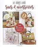 Le grand livre des sacs & accessoires quiltés : 35 créations faciles