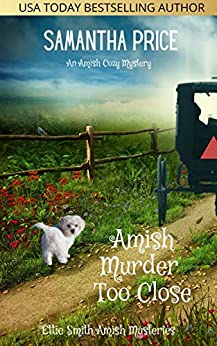 Amish Murder Too Close: An Amish Cozy Mystery (Ettie Smith Amish Mysteries Book 4) by [Samantha Price]