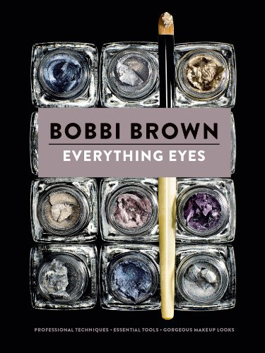 Everything Eyes: Professional Techniques * Essential Tools * Gorgeous Makeup Looks (Bobbi Brown) (English Edition)