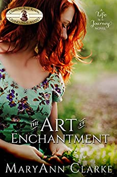 The Art of Enchantment: A fast-paced romantic escape to Tuscany (Life is a Journey Book 1) by [MaryAnn Clarke]