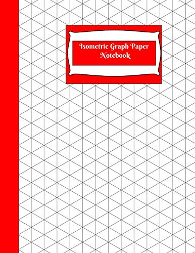 Isometric Graph Paper Notebook: Isometric Graph Paper Notebook: Grid of Equilateral Triangles, Use for all 3D Designs like Architecture, Landscaping, 3D Printer Projects and Maths Geometry-Red Cover