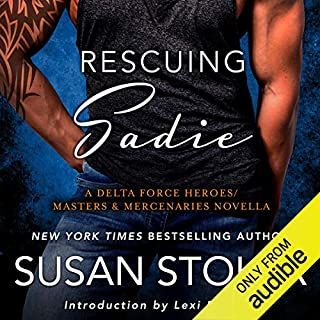Rescuing Sadie     A Delta Force Heroes/Masters and Mercenaries Novella              By:                                                                                                                                 Susan Stoker                               Narrated by:                                                                                                                                 Stella Bloom                      Length: 3 hrs and 50 mins     239 ratings     Overall 4.6