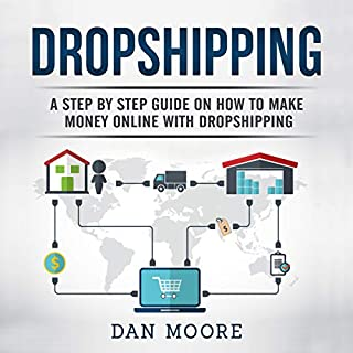 Dropshipping: A Step by Step Guide on How to Make Money Online with Dropshipping                   By:                                                                                                                                 Dan Moore                               Narrated by:                                                                                                                                 Ridge Cresswell                      Length: 2 hrs and 19 mins     25 ratings     Overall 4.9