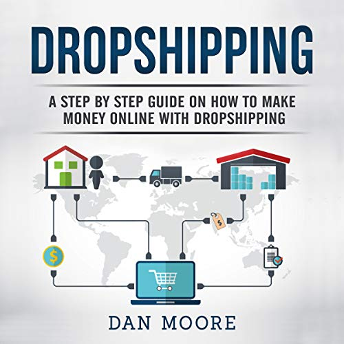 Dropshipping: A Step by Step Guide on How to Make Money Online with Dropshipping                   By:                                                                                                                                 Dan Moore                               Narrated by:                                                                                                                                 Ridge Cresswell                      Length: 2 hrs and 19 mins     69 ratings     Overall 4.6