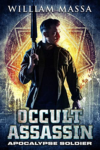Apocalypse Soldier (Occult Assassin Book 2) by [William Massa]