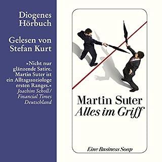 Alles im Griff     Eine Business-Soap              Autor:                                                                                                                                 Martin Suter                               Sprecher:                                                                                                                                 Stefan Kurt                      Spieldauer: 2 Std. und 13 Min.     27 Bewertungen     Gesamt 4,0