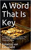 A Word That Is Key: The Keyword That Unlocks The Nine Clues Of Forrest Fenn's Treasure Poem