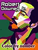 Robert Downey Jr. Color By Number: Tony Stark Or Iron Man and Sherlock Holmes, Academy Award Nominee and Hollywood Punk Inspired Color Number Book For Fans Adults Stress Relief Gift