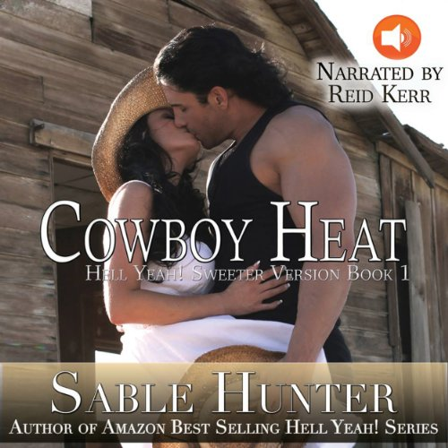 Cowboy Heat - Sweeter Version     Hell Yeah! Sweeter Version              By:                                                                                                                                 Sable Hunter                               Narrated by:                                                                                                                                 Reid Kerr                      Length: 5 hrs and 38 mins     74 ratings     Overall 4.2