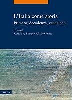 L'italia Come Storia: Primato, Decadenza, Eccezione (La Storia. Temi)