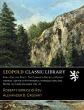 Early English Poets. The Complete Poems of Robert Herrick. Edited with Memorial Introduction and Notes. In Three Volumes, Vol. III