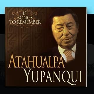 15 Songs To Remember - 15 Canciones Inolvidables by Atahualpa Yupanqui