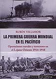 La Primera Guerra Mundial en el Pacífico: Operaciones Navales y Terrestres en el Lejano Oriente...