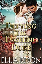 Defying the Dashing Duke: Historical Regency Romance (Wicked Warwick Wives Book 1)
