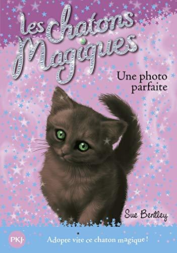 Les chatons magiques - tome 13 : Une photo parfaite (13)