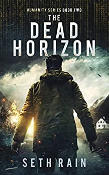 The Dead Horizon: An Apocalyptic Dystopian Thriller (Humanity Series Book 2) by [Seth Rain]