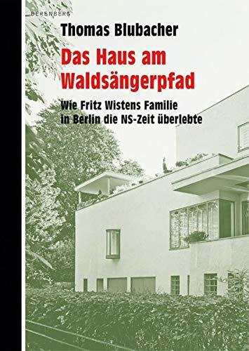 Das Haus am Waldsängerpfad: Wie Fritz Wistens Familie in Berlin die NS-Zeit überlebte