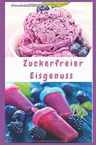 Zuckerfreier Eisgenuss: Gesundes Eis selber machen (fraudoktorkocht, Band 8)