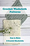 Crochet Washcloth Patterns: How to Make A Crochet Washcloths: Making Washcloth from Wool For Beginners