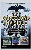 BARCELONA INVISIBLE, LA: Un viatge apassionant pels detalls més insòlits d'una ciutat quasi desconeguda