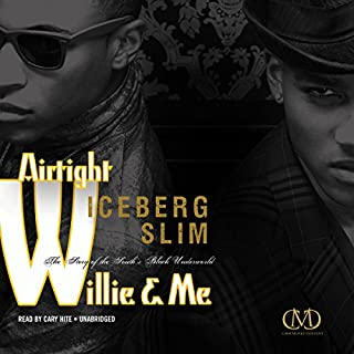 Airtight Willie & Me     The Story of the South's Black Underworld              By:                                                                                                                                 Iceberg Slim                               Narrated by:                                                                                                                                 Cary Hite                      Length: 6 hrs and 39 mins     33 ratings     Overall 4.6