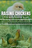 RAISING CHICKENS FOR BEGINNERS 2021: A Step-by-Step Practical Guide to Raising Healthy and Profitable Chickens and other Poultry Animals from Day Old to Maturity