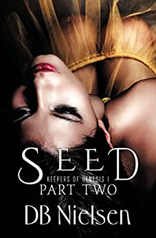 [DB Nielsen, XLintellect Pty Ltd]のSEED: Part Two (Keepers of Genesis Series Book 2) (English Edition)