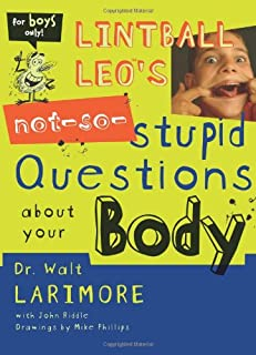 Lintball Leo's Not-So-Stupid Questions About Your Body