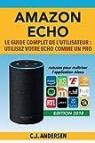 Amazon Echo - Le guide complet de l'utilisateur: Utilisez votre Echo comme un pro -...