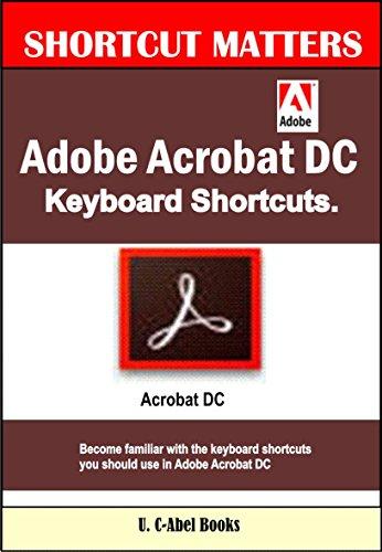 Adobe Acrobat DC Keyboard Shortcuts (Shortcut Matters Book 45) (English Edition)