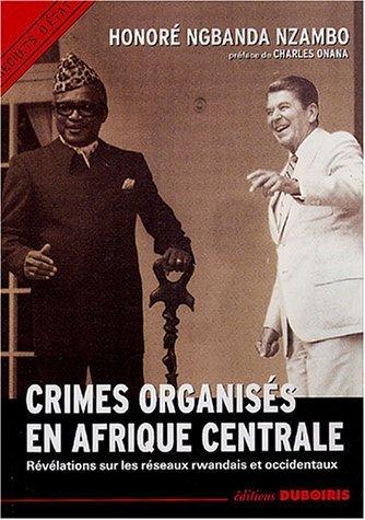 crimes organiss en Afrique centrale ; rvlations sur les rseaux rwandais et occidentaux by Honore Ngbanda(2004-11)
